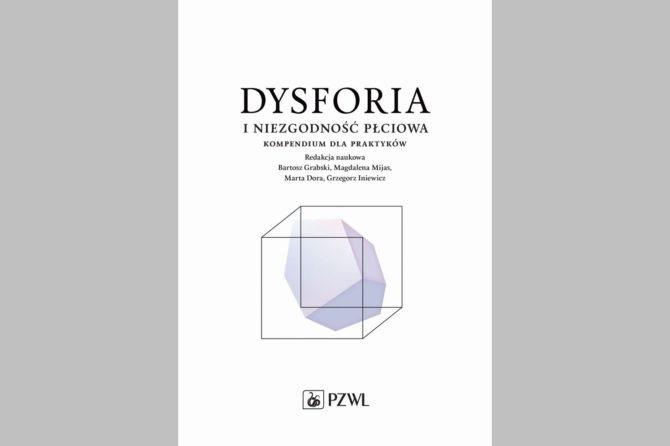 Książka: Dysforia i niezgodność płciowa. Kompendium dla praktyków. PZWL, 2020.